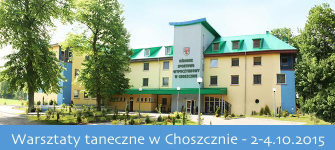 02-04.10.2015 – Warsztaty Taneczne w Choszcznie